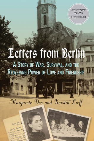 Letters From Berlin: A Story of War, Survival, and the Redeeming Power of Love and Friendship (2012)