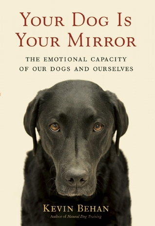 Your Dog Is Your Mirror: The Emotional Capacity of Our Dogs and Ourselves (2011)