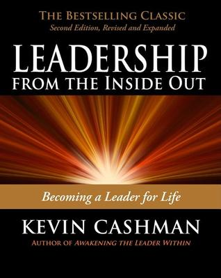 Leadership from the Inside Out: Becoming a Leader for Life (2008)