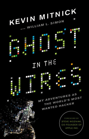 Ghost in the Wires: My Adventures as the World's Most Wanted Hacker (2011)