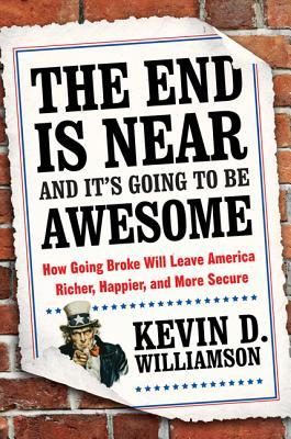 The End Is Near and It's Going to Be Awesome: How Going Broke Will Leave America Richer, Happier, and More Secure (2013)