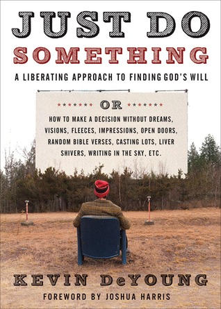Just Do Something: A Liberating Approach to Finding God's Will (2009)