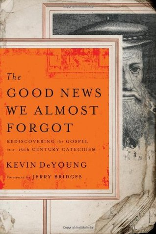 The Good News We Almost Forgot: Rediscovering the Gospel in a 16th Century Catechism (2010)