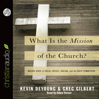 What is the Mission of the Church?: Making sense of social justice, Shalom and the Great Commission (2011)