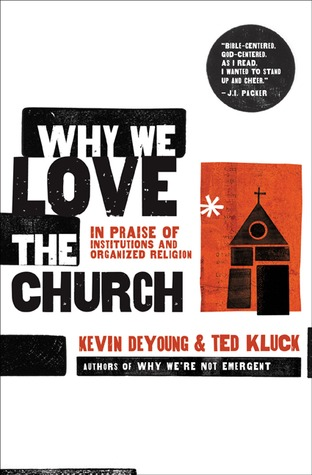 Why We Love the Church: In Praise of Institutions and Organized Religion (2009)