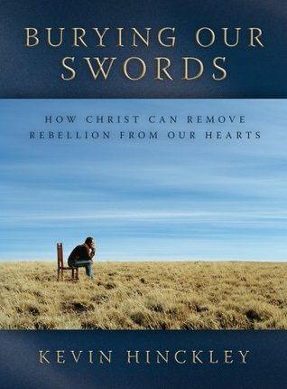 Burying Our Swords: How Christ Can Remove Rebellion from Our Hearts