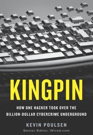 Kingpin: How One Hacker Took Over the Billion-Dollar Cybercrime Underground (2011)