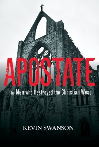 Apostate - The Men Who Destroyed the Christian West (2013)