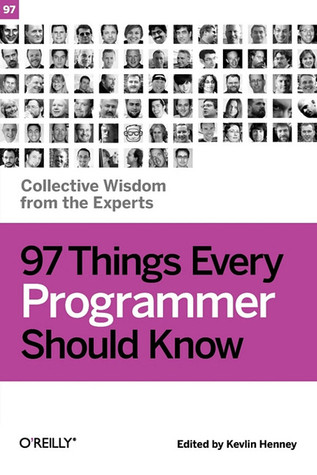 97 Things Every Programmer Should Know: Collective Wisdom from the Experts (2010)