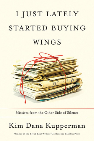 I Just Lately Started Buying Wings: Missives from the Other Side of Silence (2010)