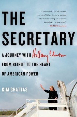 The Secretary: A Journey with Hillary Clinton to the New Frontiers of American Power (2013)