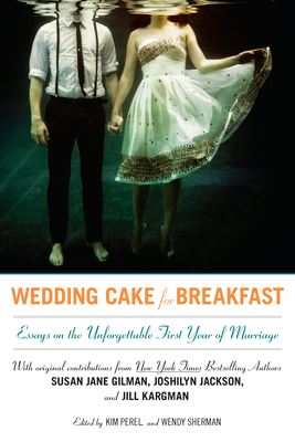 Wedding Cake for Breakfast: Essays on the Unforgettable First Year of Marriage (2012)