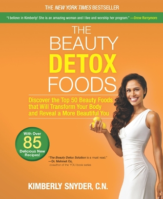 The Beauty Detox Foods: Discover the Top 50 Beauty Foods That Will Transform Your Body and Reveal a More Beautiful You (2013)