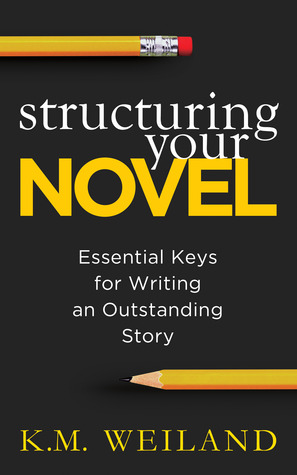 Structuring Your Novel: Essential Keys for Writing an Outstanding Story (2013)