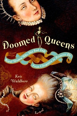 Doomed Queens: Royal Women Who Met Bad Ends, From Cleopatra to Princess Di (2008)