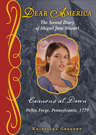 Cannons at Dawn: The Second Diary of Abigail Jane Stewart, Valley Forge, Pennsylvania, 1779 (2011)