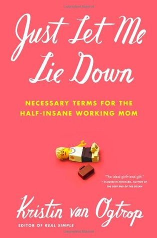 Just Let Me Lie Down: Necessary Terms for the Half-Insane Working Mom (2010)