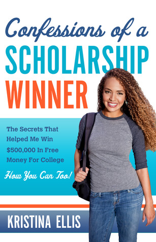Confessions of a Scholarship Winner: The Secrets That Helped Me Win $500,000 in Free Money for College. How You Can Too. (2013)