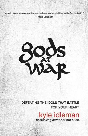 Gods at War: Defeating the Idols That Battle for Your Heart (2013)