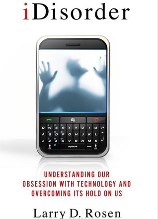 iDisorder: Understanding Our Obsession with Technology and Overcoming Its Hold on Us (2012)