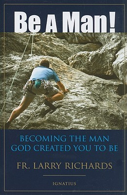 Be a Man!: Becoming the Man God Created You to Be (2009)