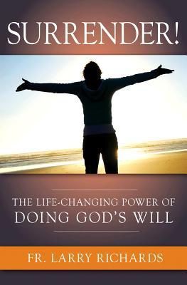 Surrender! The Life Changing Power of Doing God's Will (2011)