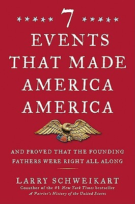 Seven Events That Made America America: And Proved That the Founding Fathers Were Right All Along