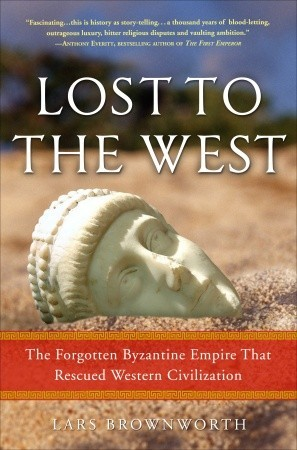 Lost to the West: The Forgotten Byzantine Empire That Rescued Western Civilization (2009)