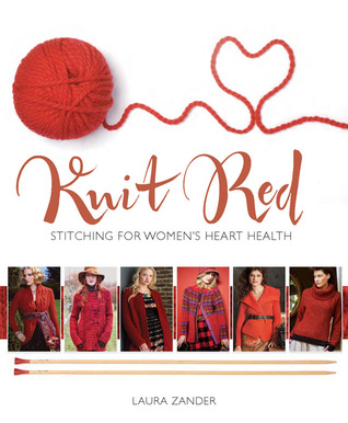 Knit Red: Stitching for Women's Heart Health (2012)