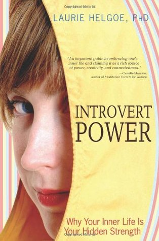 Introvert Power: Why Your Inner Life Is Your Hidden Strength (2008)