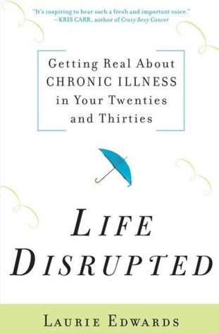 Life Disrupted: Getting Real About Chronic Illness in Your Twenties and Thirties (2008)