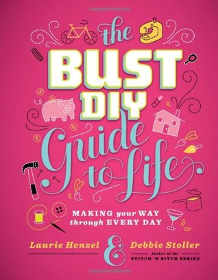 Bust DIY Guide to Life: Making Your Way Through Every Day (2011)