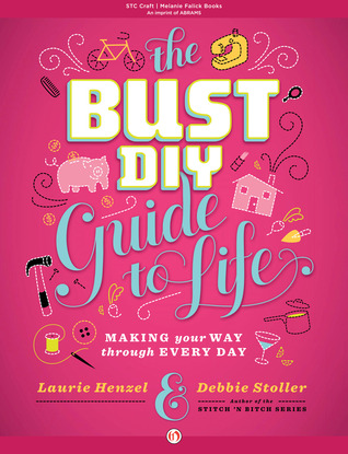The Bust DIY Guide to Life: Making Your Way Through Every Day (2014)