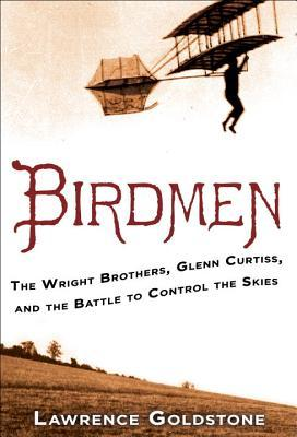 Birdmen: The Wright Brothers, Glenn Curtiss, and the Battle to Control the Skies (2014)