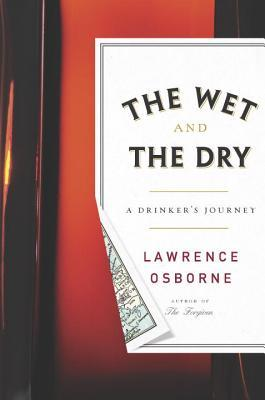 The Wet and the Dry: Ventures into Worlds Where Alcohol Is Embraced...or Forbidden (2013)
