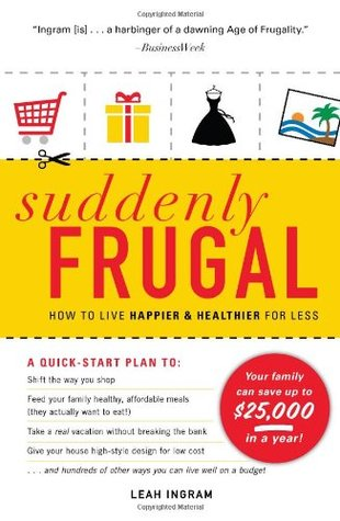 Suddenly Frugal: How to Live Happier & Healthier for Less (2010)