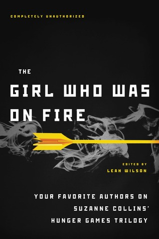 The Girl Who Was on Fire: Your Favorite Authors on Suzanne Collins' Hunger Games Trilogy (2011)