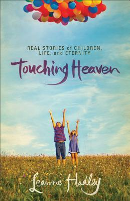 Touching Heaven: Real Stories of Children, Life, and Eternity (2013)