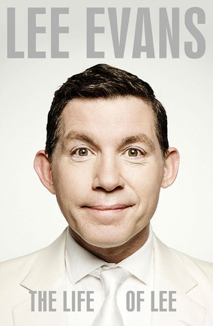 The Life of Lee. by Lee Evans (2011)
