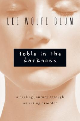 Table in the Darkness: A Healing Journey Through an Eating Disorder (2013)