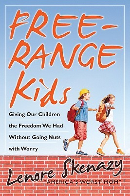 Free-Range Kids: Giving Our Children the Freedom We Had Without Going Nuts with Worry (2009)