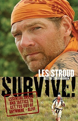 Survive!: Essential Skills and Tactics to Get You Out of Anywhere - Alive (2008)