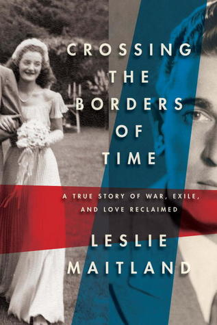 Crossing the Borders of Time: A True Story of War, Exile, and Love Reclaimed (2012)