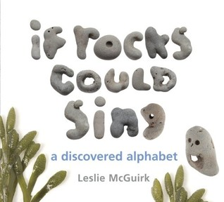If Rocks Could Sing: A Discovered Alphabet (2011)