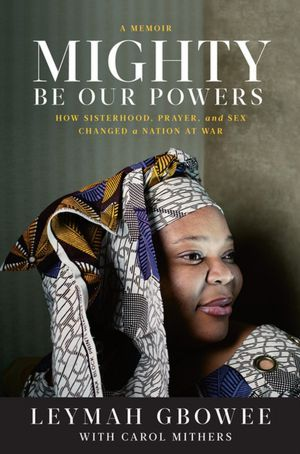 Mighty Be Our Powers: How Sisterhood, Prayer, and Sex Changed a Nation at War (2011)