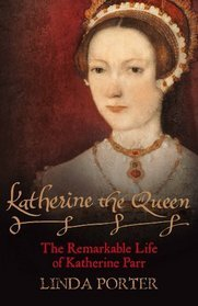 Katherine the Queen: The Remarkable Life of Katherine Parr (2010)