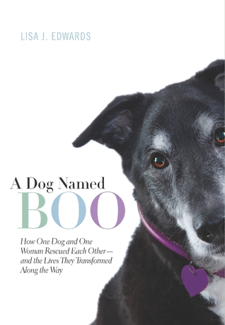 A Dog Named Boo: How One Dog and One Woman Rescued Each Other--and the Lives They Transformed Along the Way (2012)