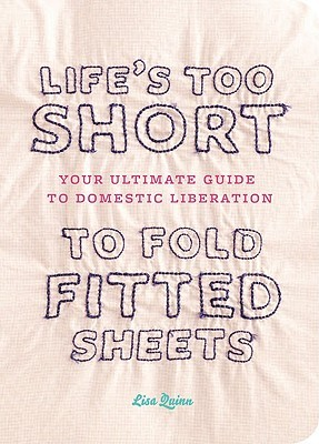 Life's Too Short to Fold Fitted Sheets (2010)