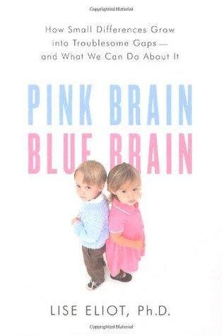 Pink Brain, Blue Brain: How Small Differences Grow into Troublesome Gaps — and What We Can Do About It (2009)
