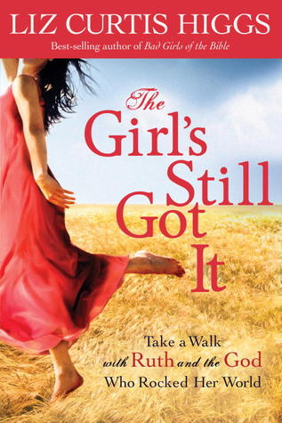 The Girl's Still Got It: Take a Walk with Ruth and the God Who Rocked Her World (2012)
